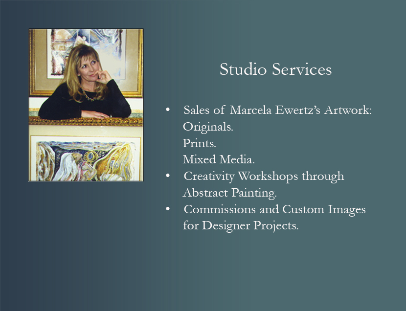 Studio Services, Sales of Marcela Ewertz' Artwork: Originals, Prints, Mixed Media. Creativity Workshops through Abstract Painting. Commissions and Custom Images for Designer Projects.